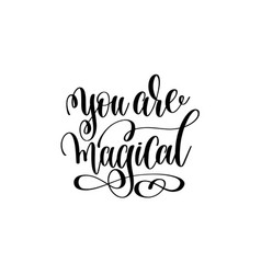 You are magical - black and white hand lettering vector