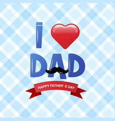 happy fathers day happy father day i love dad vector image