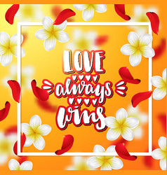 Hand drawn calligraphy love always wins vector
