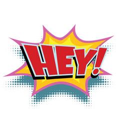 hey comic word vector image