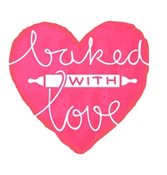 baked with love vector image vector image