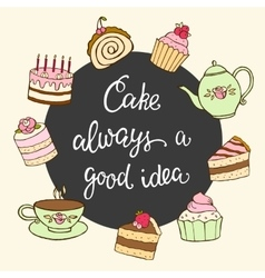 Cake always a good idea hand lettering and sweet vector image