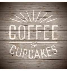 Slogan wood brown coffee cupcakes vector