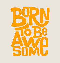 born to be awesome hand drawing lettering t-shirt vector image