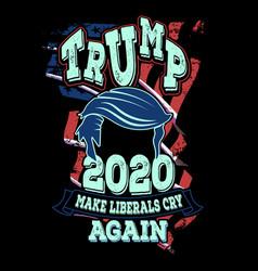 Make liberals cry again trump 2020 shirt design vector