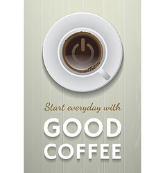 Start everyday with good coffee vector