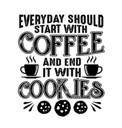 Coffee quote everyday should start with coffee vector