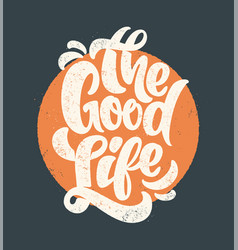 good life typography t-shirt print design vector image