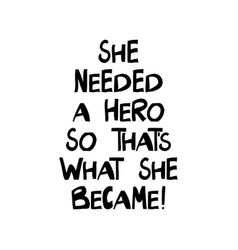 She needed a hero so that is what she became vector