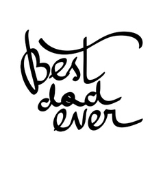 Best Dad Ever hand-written lettering t vector image