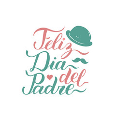 Calligraphy feliz dia del padre translated vector