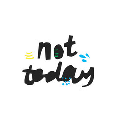 not today hand drawn black lettering vector image