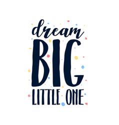 Dream big little one slogan vector
