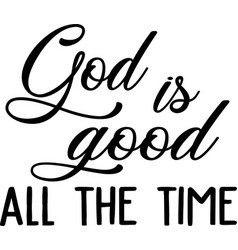 God is good all time on white background vector