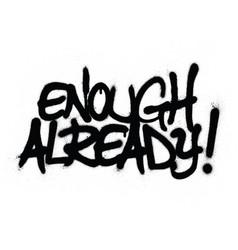 graffiti enough already text sprayed in black vector image