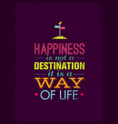 happiness is not a destination it is a way of vector image vector image