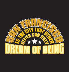 San francisco quotes and slogan good for print is vector