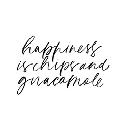 Happiness is chips and guacamole lettering vector