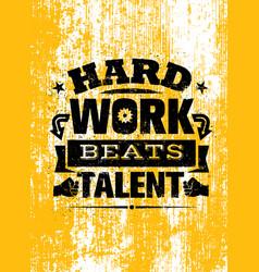 hard work beats talent creative motivation quote vector image