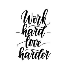 work hard love harder motivational vector image