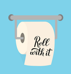 roll with it calligraphy hand lettering on toilet vector image