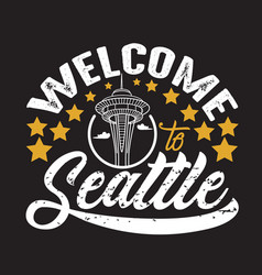seattle quotes and slogan good for print welcome vector image