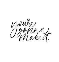 youre gonna make it ink pen lettering vector image