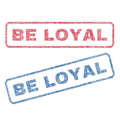 Be loyal textile stamps vector