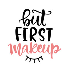 but first makeup funny girl lettering vector image
