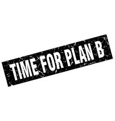 square grunge black time for plan b stamp vector image vector image