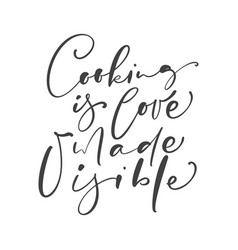 Cooking is love made visible calligraphy lettering vector