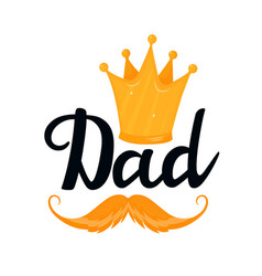Dad hand drawn text with golden crown and mustache vector