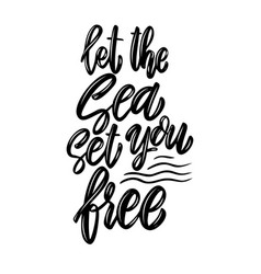 Let sea set you free lettering phrase design vector