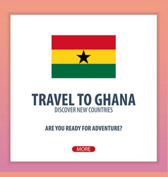 travel to ghana discover and explore new vector image