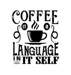 Coffee quote coffee it a language in it self vector