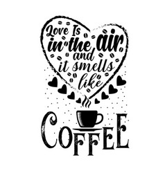 Coffee quote love is in air and it smells vector