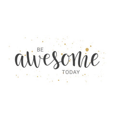 Handwritten lettering of be awesome today vector