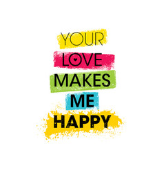 your love makes me happy inspiring creative vector image