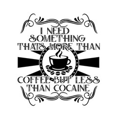 Coffee quote and saying i need something vector