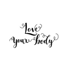 love your body conceptual handwritten lettering vector image