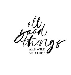 All good things are wild and free lettering vector