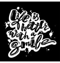 Life is better with a smile Hand lettering vector image