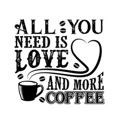 coffee quote all you need is love and more coffee vector image