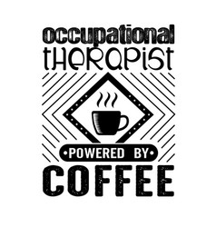 Occupational therapist coffee quote and saying vector