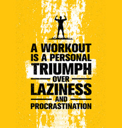 a workout is a personal triumph over laziness and vector image