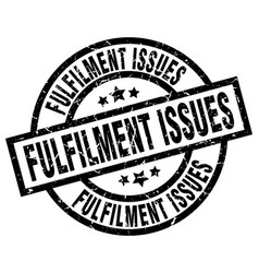 Fulfilment issues round grunge black stamp vector