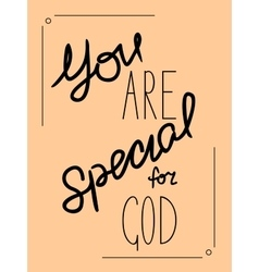 Inscription You are special to God made by hand vector
