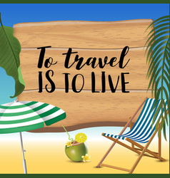 to travel is to live typography inscription with vector image