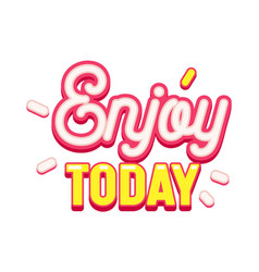 enjoy today banner optimistic aspirational quote vector image