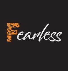 fearless slogan tiger skin fashion design good vector image